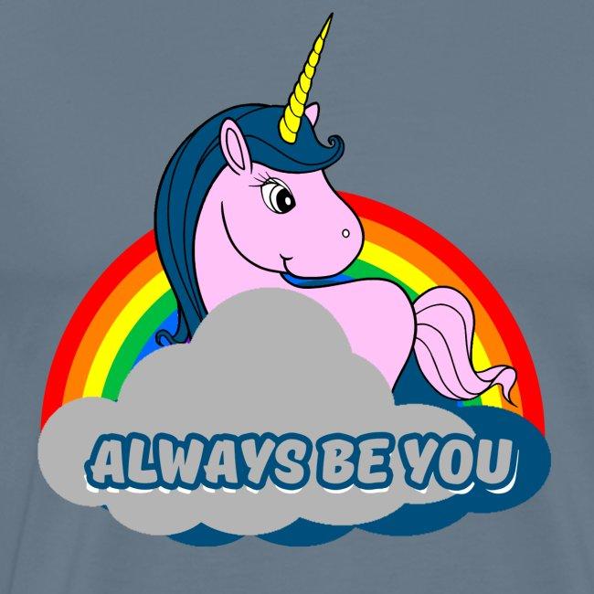 Always be you Einhorn T-Shirt