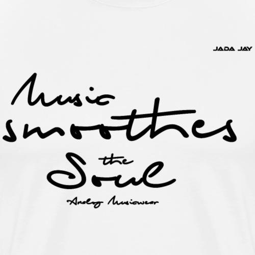 Music smoothes the soul - Männer Premium T-Shirt