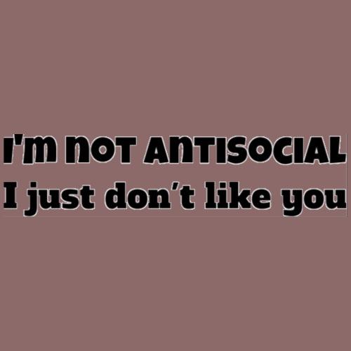 I'm not antisocial - I just don't like you - Men's Premium T-Shirt