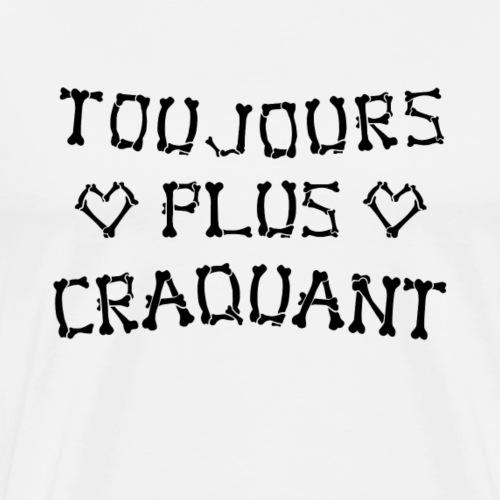 TOUJOURS PLUS CRAQUANT ! - T-shirt Premium Homme