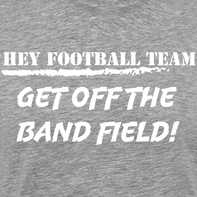 Hey football team, get off the band field!