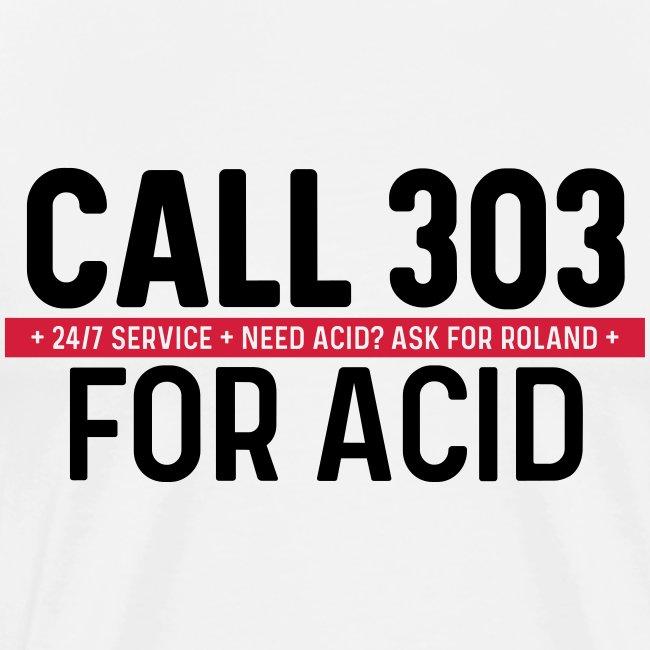 Call 303 for Acid