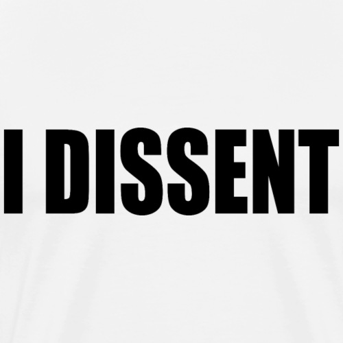 I dissent - Men's Premium T-Shirt