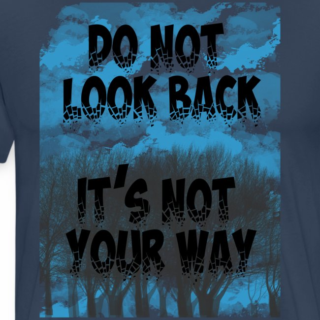 Do not look back, it's not your way