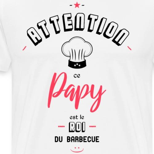 Attention ce papy est le roi du barbecue - T-shirt Premium Homme
