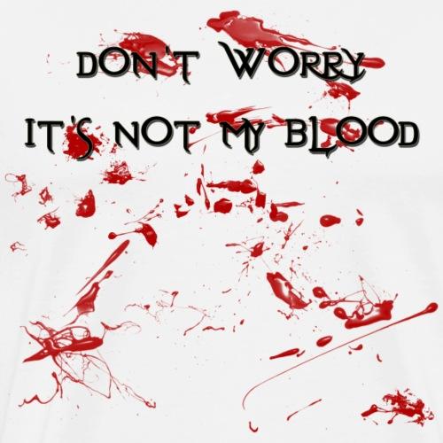 Don't Worry It's Not My Blood - Men's Premium T-Shirt