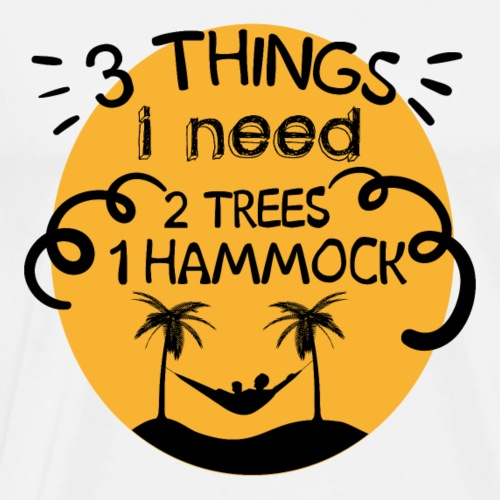 3 Things I need 2 Trees 1 Hammock - Men's Premium T-Shirt