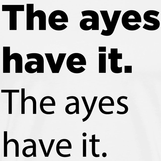 The ayes have it