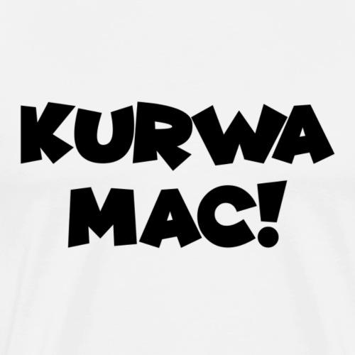 Kurwa mac black - Männer Premium T-Shirt