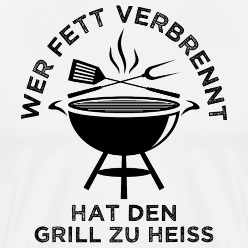 Wer Fett verbrennt hat den Grill zu heiss - Männer Premium T-Shirt