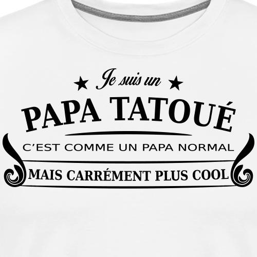 papa tatoué - T-shirt Premium Homme