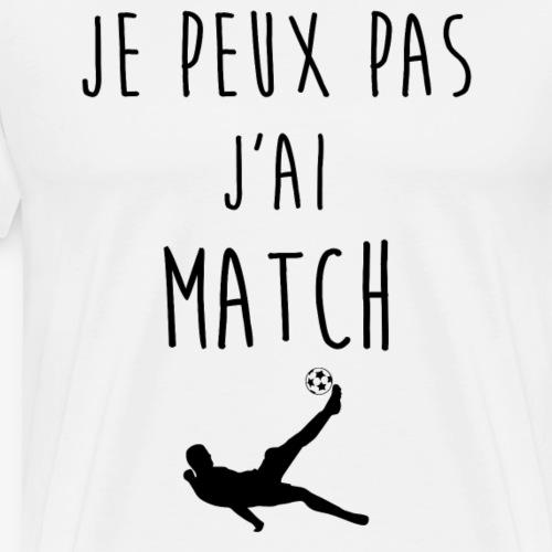 Je peux pas j'ai match - T-shirt Premium Homme