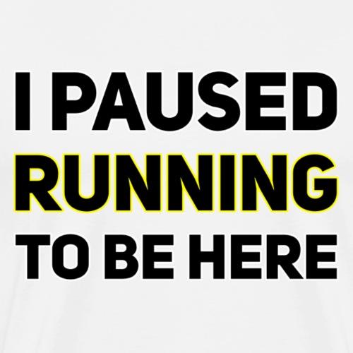 I paused RUNNING to be here - Männer Premium T-Shirt