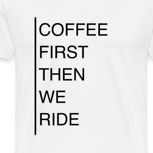 Coffee First - Men's Premium T-Shirt
