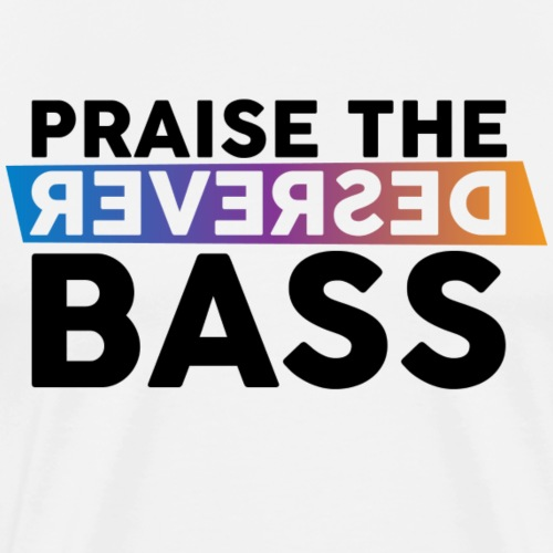 Praise the reversed bass - Mannen Premium T-shirt