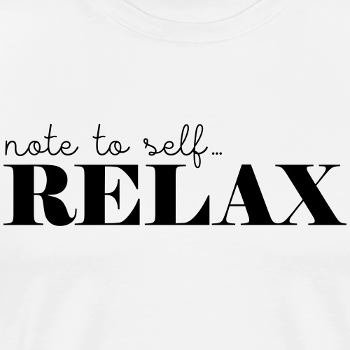 Note to self ... Relax - Männer Premium T-Shirt