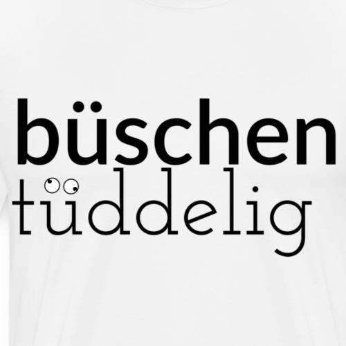 Büschen Tüddelig - das Design für Zerstreute - Männer Premium T-Shirt