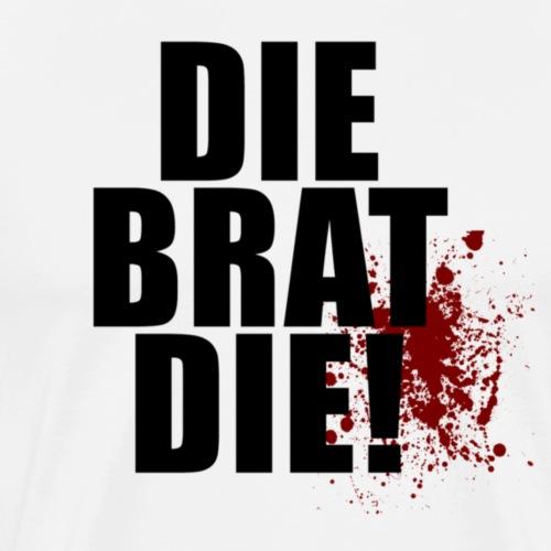 DIE BRAT DIE - Premium-T-shirt herr