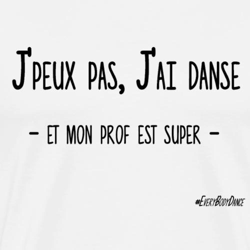 J'PEUX PAS, J'AI DANSE (mon prof) - T-shirt Premium Homme