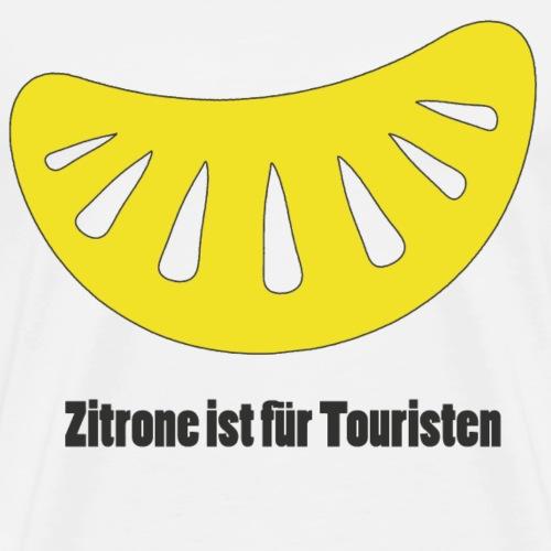 Zitrone ist für Touristen - Männer Premium T-Shirt
