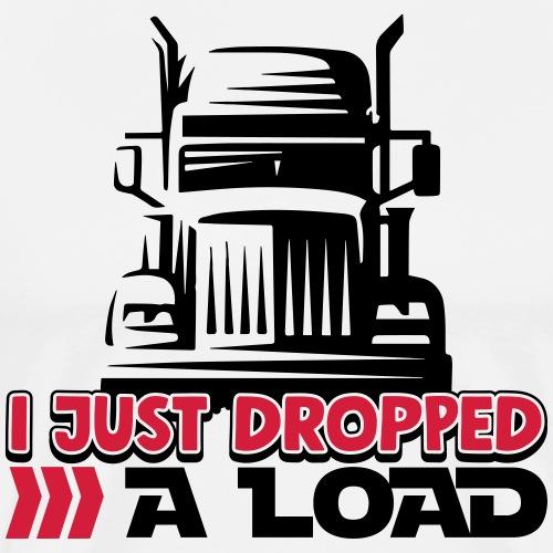 I Just Dropped A Load - Funny Trucker Shirt - LKW - Männer Premium T-Shirt