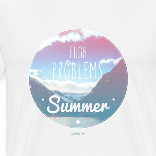 Paysage - Fuck problems it's summer - T-shirt Premium Homme