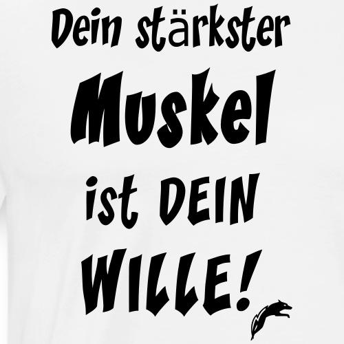 Dein stärkster Muskel ist DEIN Wille! - Männer Premium T-Shirt
