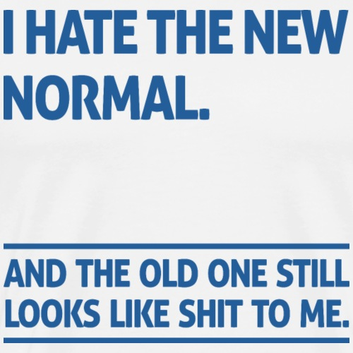 I hate the New Normal - Men's Premium T-Shirt