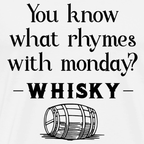 What rhymes with Monday? whiskey - Men's Premium T-Shirt