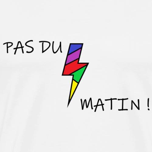 PAS DU MATIN ! - T-shirt Premium Homme