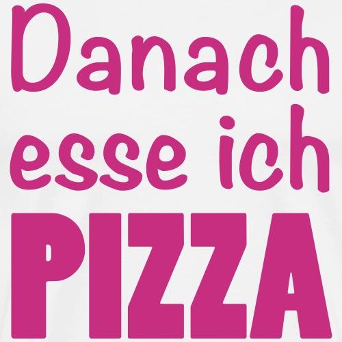 Danach esse ich PIZZA #Pizza - Männer Premium T-Shirt