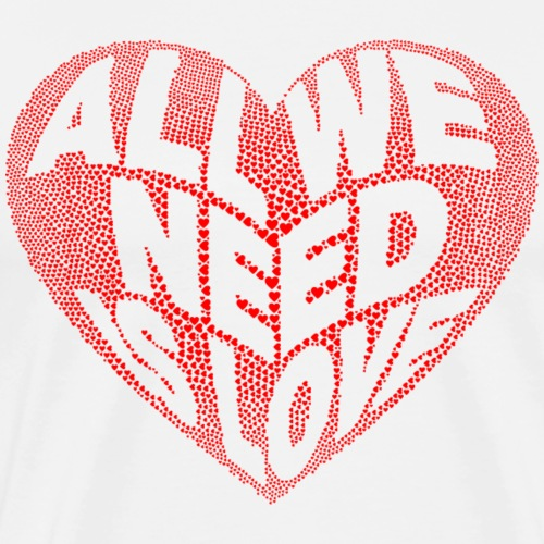 All We Need Is Love - Men's Premium T-Shirt
