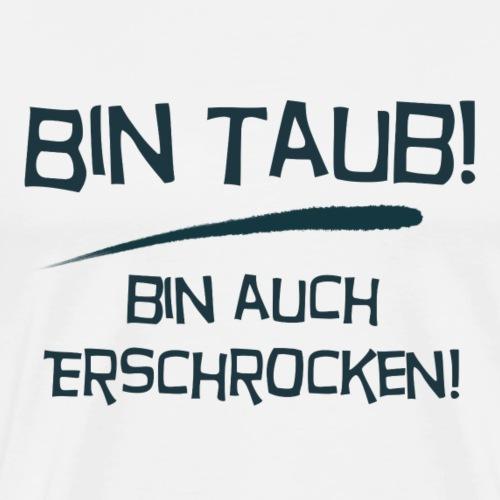 Bin taub, bin auch erschrocken - Männer Premium T-Shirt