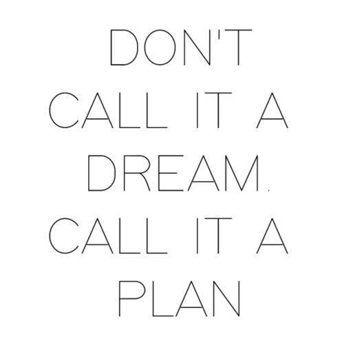 Don't call it a dream. Call it a plan - Männer Premium T-Shirt