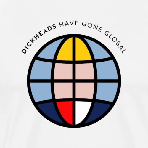 Dickheads have gone global. - Maglietta Premium da uomo