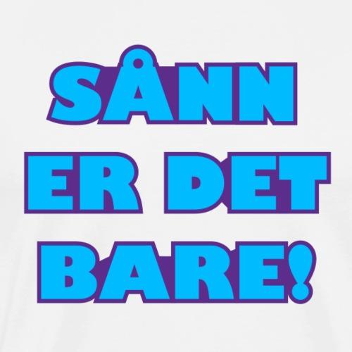 SÅNN ER DET BARE! - Premium T-skjorte for menn