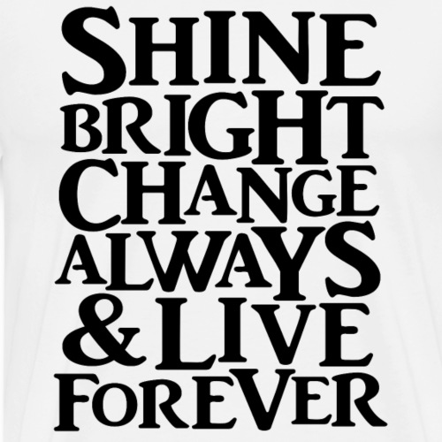 Shine Bright, Change Always & Live Forever - Men's Premium T-Shirt