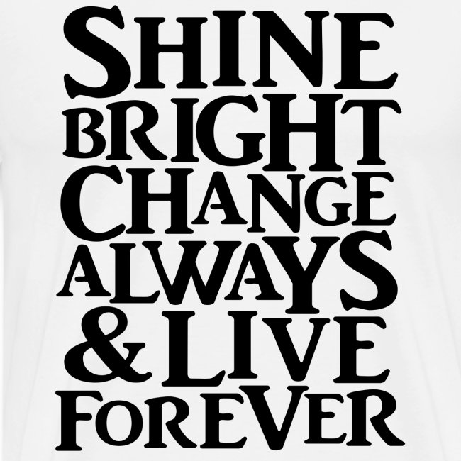 Shine Bright, Change Always & Live Forever