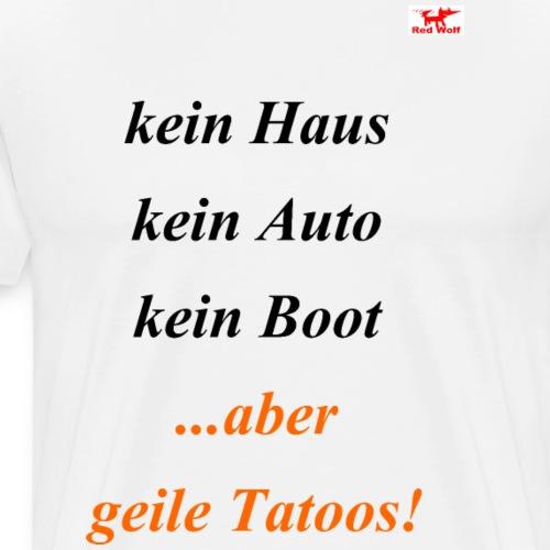 hast du geile Tatoos? Dann nimm dieses T-Shirt! - Männer Premium T-Shirt