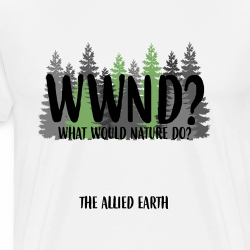 ECO - What Would Nature Do? - Men's Premium T-Shirt