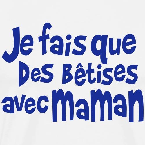 Betises avec maman - T-shirt Premium Homme