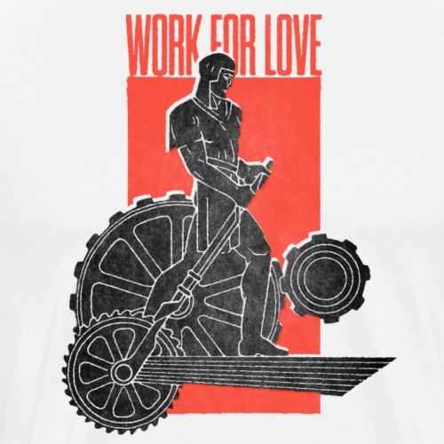 Work For Love - Männer Premium T-Shirt