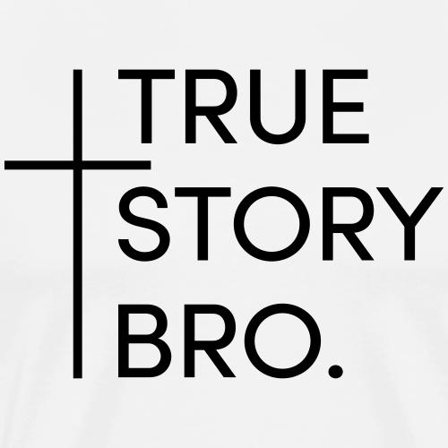 True story bro - Männer Premium T-Shirt