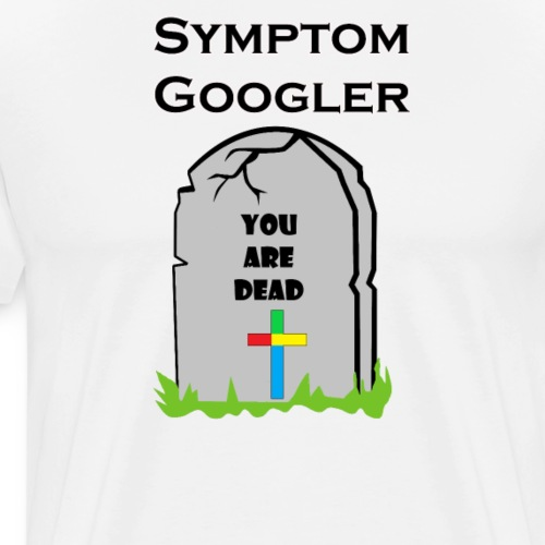 Symptom Googler - You Are Dead - Männer Premium T-Shirt