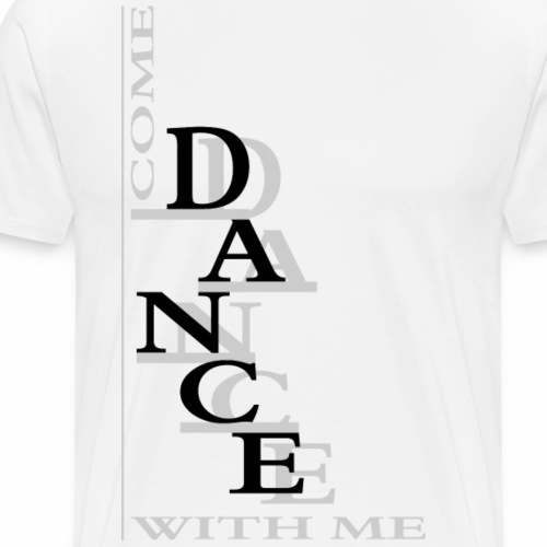 Come Dance With Me - T-shirt Premium Homme