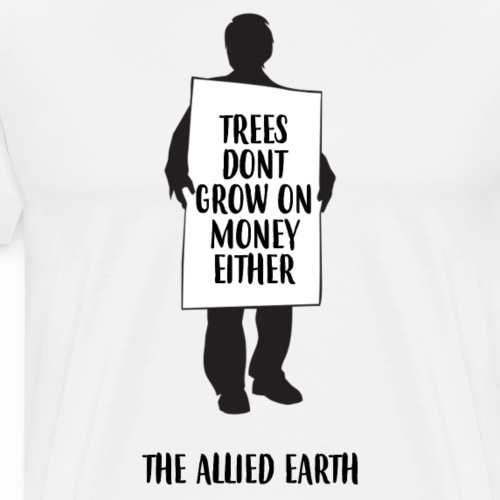 ECO - Trees Don't Grow On Money Either - Men's Premium T-Shirt