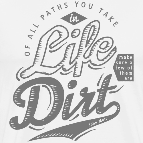 Of All Paths You Take in Life... - Männer Premium T-Shirt