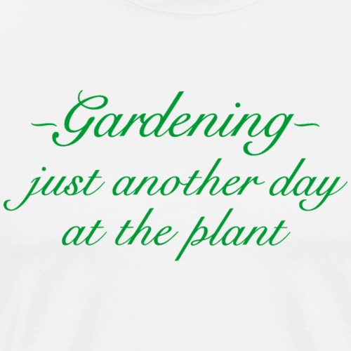 Gardening Just another day at the plant Green - Männer Premium T-Shirt