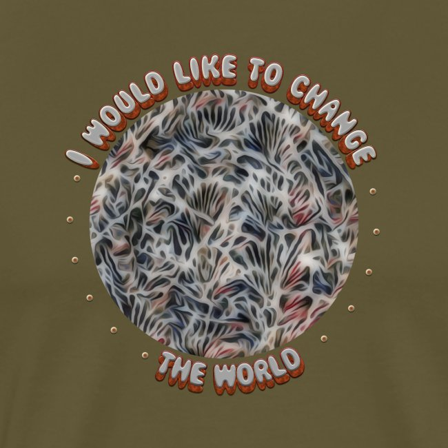 I would like to change the world