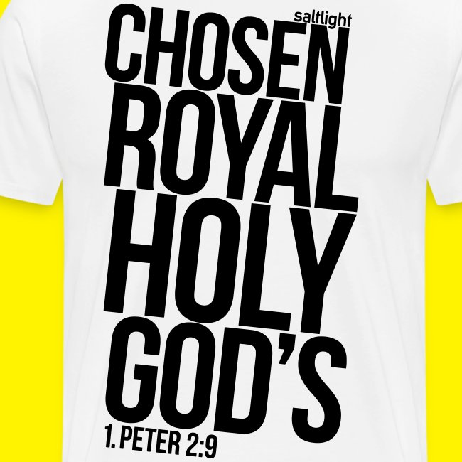 Chosen Royal Holy God's - 1st Peter 2: 9
